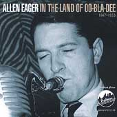 Allen Eager: In the Land of Oo-Bla-Dee, 1947-1953