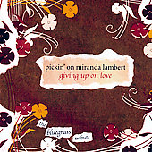 Pickin' On: Pickin' on Miranda Lambert: Giving Up on Love