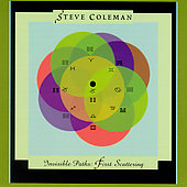 Steve Coleman (Sax): Invisible Paths: First Scattering
