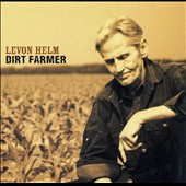 Levon Helm: Dirt Farmer