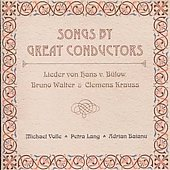 Songs by Great Conductors - Bülow, Walter, Krauss / Lang, Volle, Baianu