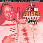 Clifton Chenier: Zydeco Party King
