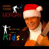 Lindsay Thomas Morgan: Christmas is For... Kids [Digipak]