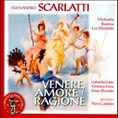Alessandro Scarlatti: Venere, Amore e Ragione, serenata / Gabriella Costa, Veronica Lima: sopranos; Elena Biscuola: mezzo-soprano