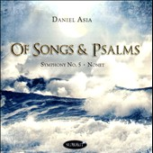 Daniel Asia: Of Songs & Psalms / Symphony No. 5, Nonet