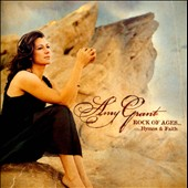 Amy Grant: Rock of Ages...Hymns & Faith