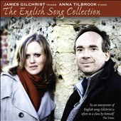 The English Song Collection - songs by Britten, Finzi, Leighton, Warlock, Gurney, Bliss et al. / James Gilchrist, tenor; Anna Tilbrook, piano