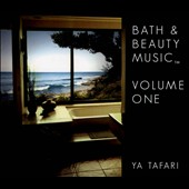 Ya Tafari: Bath & Beauty Music, Vol. 1 [Digipak]