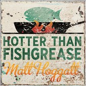 Matt Hoggatt: Hotter Than Fishgrease