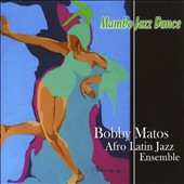 Bobby Matos & His Afro Latin Jazz Ensemble/Bobby Matos: Mambo Jazz Dance