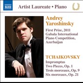 Tchaikovsky: Impromptus; 2 Pieces, Op. 1; 3 Morceaux, Op. 9; 6 Morceaux, Op. 21 / Andrey Yaroshinsky, piano