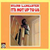 Byard Lancaster: It's Not Up to Us [Remastered]