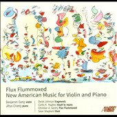 Flux Flummoxed: New American Music for Violin and Piano / Benjamin Sung, violin; Jihye Chang, piano