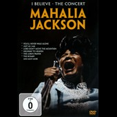 Mahalia Jackson: I Believe: The Concert