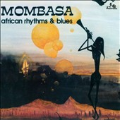 Mombasa: African Rhythms & Blues [Digipak]