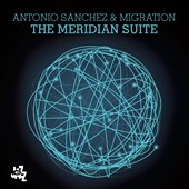 Antonio Sanchez (Drums): The  Meridian Suite [6/23]
