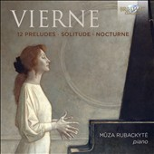 Luis Vierne (1870-1937): Preludes, Op. 36, book 1; Solitude, poem for piano, Op. 44; Nocturne, Op. 35/3 / Muza Rubackyte, piano