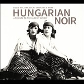 Various Artists: Hungarian Noir: A Tribute to the Gloomy Sunday [Digipak]