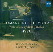 Rudolf Haken (b.1965): Romancing The Viola (Music for Viola and Piano) - Polonaise; Für Fritz; Fantasia; Sonata in D minor; Suite for Solo Viola / Rudolf Haken, viola; Rachel Jensen, piano