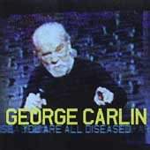 George Carlin: You Are All Diseased [PA]