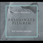 Passionate Pilgrim, baroque settings of Brad Balliett, Doug Balliett, Elliot Cole, Majel Connery, William Shakespeare / Oracle Hysterical; New Vintage Baroque