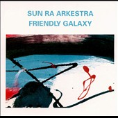 Sun Ra Arkestra: Friendly Galaxy