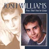 Josh Williams: Now That You're Gone