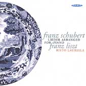 Schubert/Liszt: Lieder Arranged for Piano / Risto Lauriala