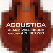 Acoustica - Alarm Will Sound Performs Aphex Twin