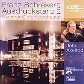 Franz Schreker und Ausdruckstanz / John Axelrod, Lucerne SO