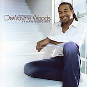 DeWayne Woods: Introducing DeWayne Woods & When Singers Meet *