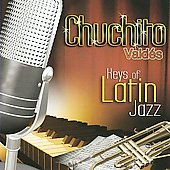 Chuchito Valdés, Jr.: Keys of Latin Jazz *