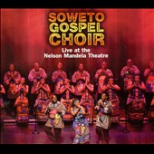 The Soweto Gospel Choir: Live at the Nelson Mandela Theatre [Digipak]