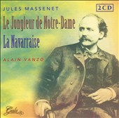 Massenet: Le Jongleur de Notre-Dame; La Navarraise