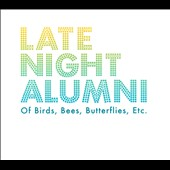 Late Night Alumni: Of Birds, Bees, Butterflies, Etc.