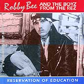 Robby Bee & The Boyz from the Rez: Reservation of Education *