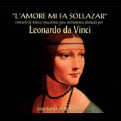 L'Amore Mi Fa Sollozar: With Insturments Designed by Leonardo Da Vinci / Musica Antigua