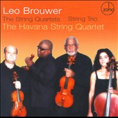 Leo Brouwer: The String Quartets; String Trio / Havana String Quartet
