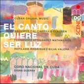 El Canto Quiere Ser Luz: Cuban Choral Music / National Choir of Cuba