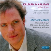 K&#225;lm&#225;n & Kalman, Father & Son: Songs by Emmerich and Charles Kalman / Michael Suttner, tenor