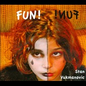 Stan Vukmanovic: Fun! [Digipak]