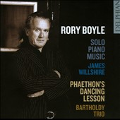 Rory Boyle: Solo Piano Music / James Willshire, piano; Phaethon's Dancing Lesson / Bartholdy Trio