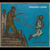 The Singing Loins: ...Here on Earth [Digipak]