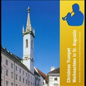 Christmas Trumpet in St. Augustin - works by Handel, Martini, Bach, Stachowicz, Caccini, Krebs, Hummel, Romanino / Elke Eckerstorfer, organ