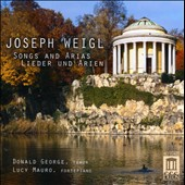 Josef Weigl: (1766-1846): Songs and Arias / Donald George, tenor; Lucy Mauro, piano