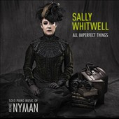 Michael Nyman: 'All Imperfect Things' - Solo Piano Music / Sally Whitwell, piano