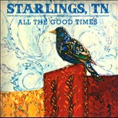 Starlings, TN: All the Good Times