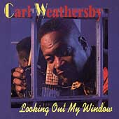 Carl Weathersby: Looking Out My Window