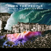 Monks of Mellonwah: Turn the People [Digipak]