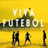 Various Artists: Viva Futebol: The Definitive Collection Of Brazilian Football